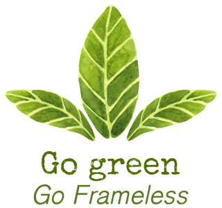 Go Green.... Go Frameless